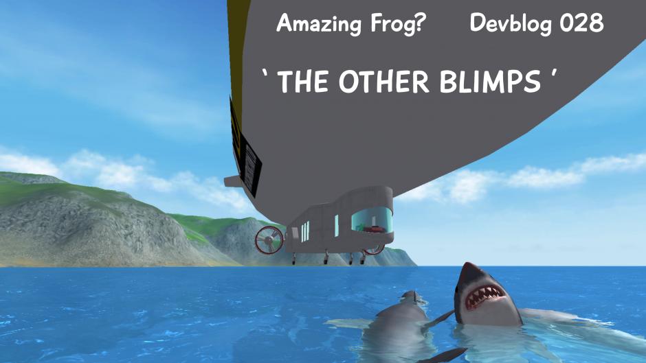 Amazing Frog? Devblog 028 The Other Blimps [V2 Update]